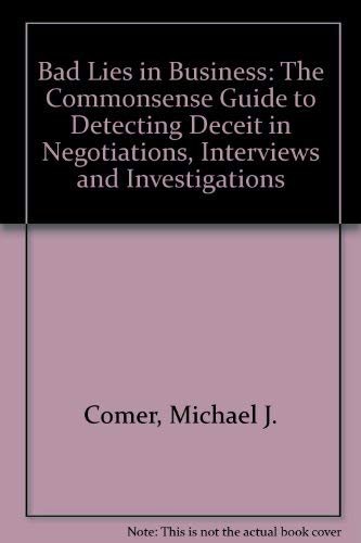 9780077070731: Bad Lies in Business: The Commonsense Guide to Detecting Deceit in Negotiations, Interviews and Investigations