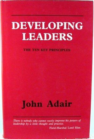 Developing Leaders: The Ten Key Principles: John Eric Adair