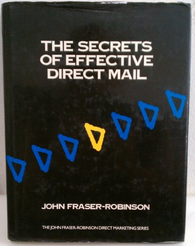9780077070854: The Secrets of Effective Direct Mail (John Fraser-Robinson Direct Marketing Series)