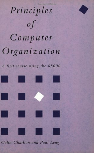 Principles of Computer Organization: A First Course Using the 68000: Leng, Paul; Charlton, Colin