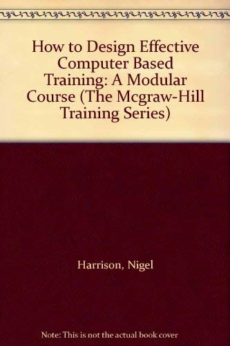 9780077073541: How to Design Effective Computer Based Training: A Modular Course (The Mcgraw-Hill Training Series)