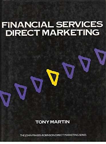 Financial Services Direct Marketing (The John Fraser-Robinson direct marketing series) (0077073851) by Tony Martin
