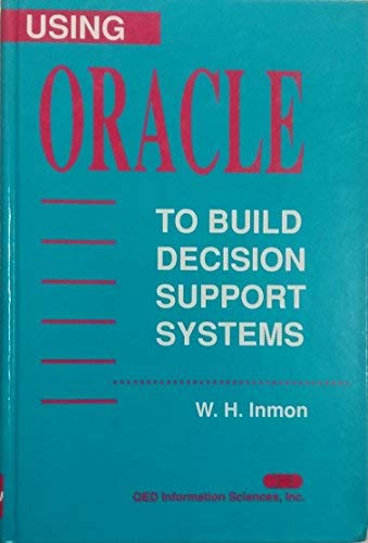 Using Oracle to Build Decision Support Systems: W.H. Inmon