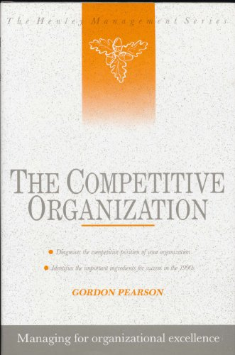 9780077074807: The Competitive Organization: Managing for Organizational Excellence (Henley Management Series)