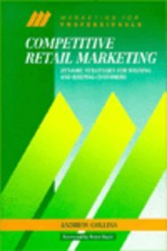 Competitive Retail Marketing. Dynamic Strategies for Winning and Keeping Customers.: Collins,Andrew...