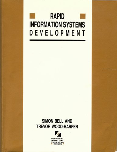 Rapid Information Systems Development: A Non-Specialist's Guide to Analysis and Design in an Imperfect World (McGraw-Hill International Series in So) (9780077075798) by Simon Bell; Trevor Wood-Harper; A. T. Wood-Harper