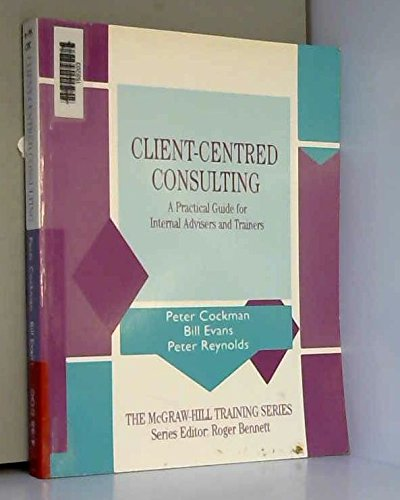 9780077076856: Client-Centered Consulting: A Practical Guide for Internal Advisers and Trainers (Mcgraw Hill Training Series)