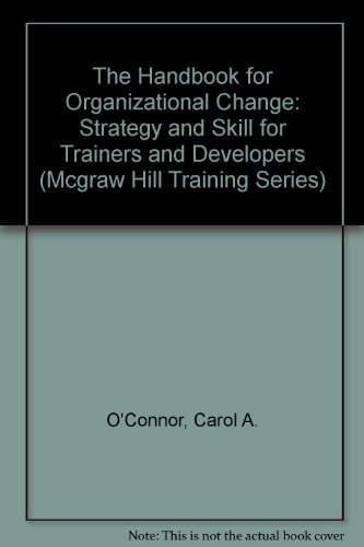9780077076931: The Handbook for Organizational Change: Strategy and Skill for Trainers and Developers (Mcgraw Hill Training Series)