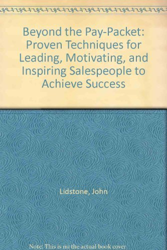 9780077076979: Beyond the Pay-Packet: Proven Techniques for Leading, Motivating, and Inspiring Salespeople to Achieve Success