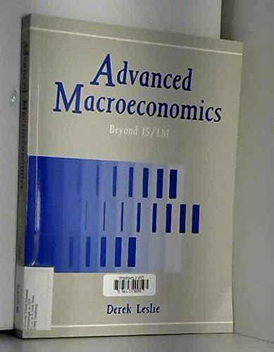 Advanced Macroeconomics: Beyond IS/LM: Leslie, Derek