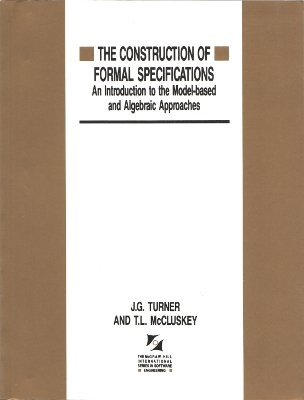 9780077077358: The Construction of Formal Specifications: An Introduction to the Model-Based and Algebraic Approaches (The Mcgraw-Hill International Series in)