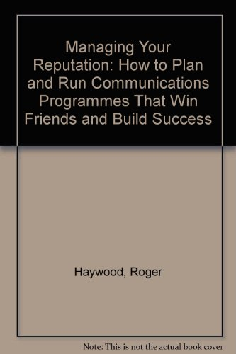 9780077077402: Managing Your Reputation: How to Plan and Run Communications Programmes That Win Friends and Build Success