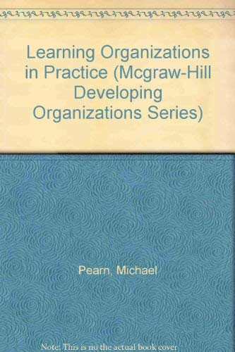 9780077077440: Learning Organizations in Practice (McGraw-Hill Developing Organizations Series)