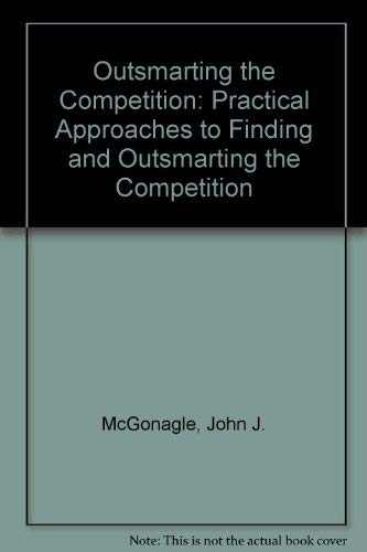 9780077077556: Outsmarting the Competition: Practical Approaches to Finding and Using Competitive Information