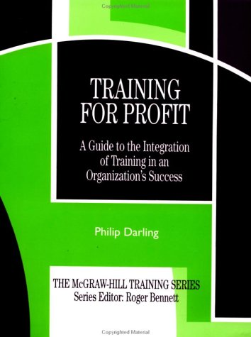 9780077077860: Training for Profit: A Guide to the Integration of Training in an Organization's Success
