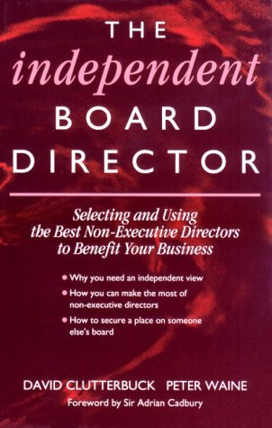 9780077078010: Independent Board Director: Selecting and Using the Best Non-Executive Directors to Benefit Your Business