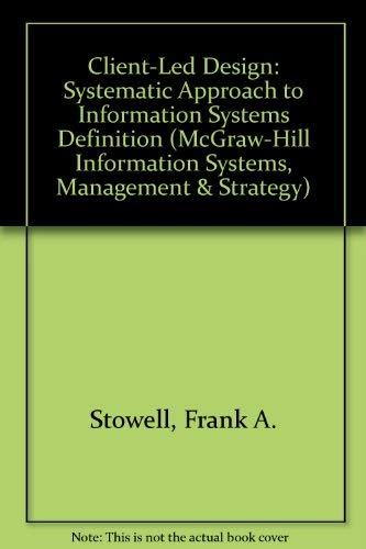 9780077078249: Client-Led Design: A Systemic Approach to Information System Definition (The Mcgraw-Hill Information Systems, Management and Strategy Series)