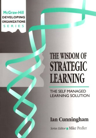 9780077078942: The Wisdom of Strategic Learning: The Self Managed Learning Solution (Developing Organizations)