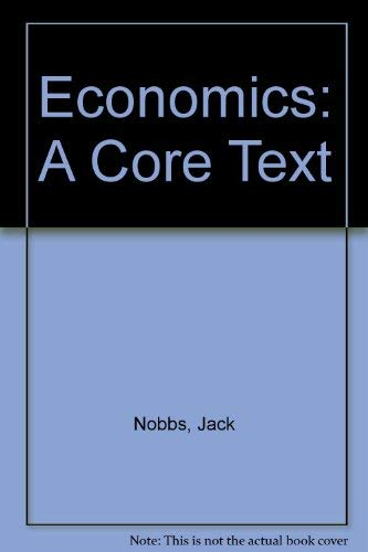 Economics, A Core Text, Fourth Edition,: NOBBS JACK &