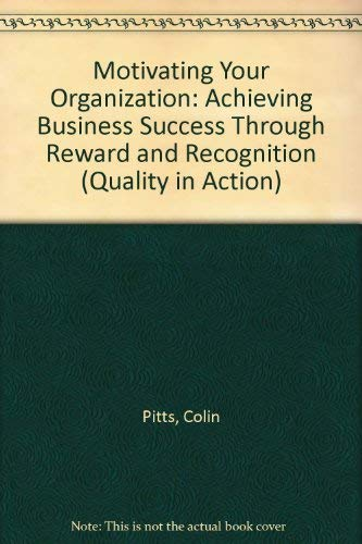 9780077079673: Motivating Your Organization: Achieving Business Success Through Reward and Recognition (Quality in Action)