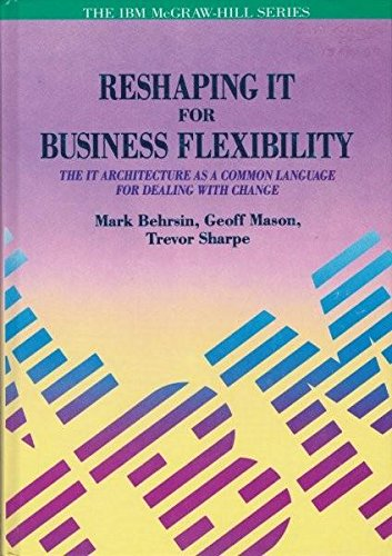 9780077079840: Reshaping It for Business Flexibility: The It Architecture As a Common Language for Dealing With Change (The Ibm Mcgraw-Hill Series)