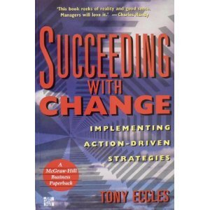 Succeeding with Change : Implementing Action-Driven Strategies: London Business School