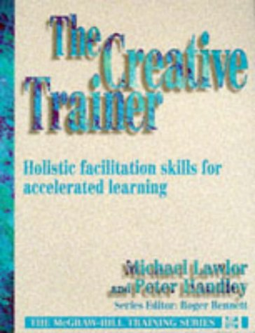 9780077090302: The Creative Trainer: Holistic Facilitation Skills for Accelerated Learning