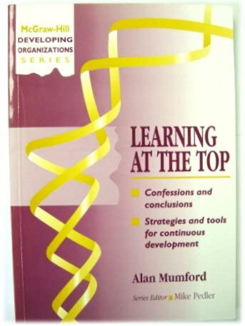 Learning at the Top (McGraw-Hill Developing Organizations Series) (0077090667) by Alan Mumford