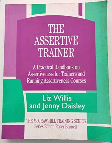 9780077090777: The Assertive Trainer: A Practical Handbook on Assertiveness for Trainers and Running Assertiveness Courses (Mcgraw Hill Training Series)
