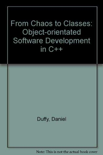 From Chaos to Classes: Object-Oriented Software Development in C++: Duffy, Daniel