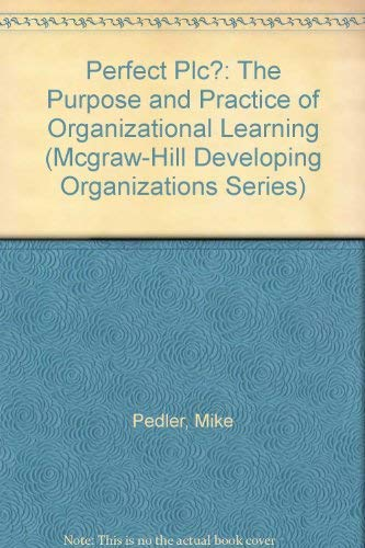 9780077091309: Perfect Plc?: The Purpose and Practice of Organizational Learning (Mcgraw-Hill Developing Organizations Series)