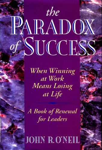 9780077092092: The Paradox of Success: When Winning at Work Means Losing at Life