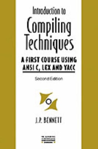 9780077092214: Introduction to Compiling Techniques: First Course Using ANSI C, LEX and YACC (The McGraw-Hill international series in software engineering)