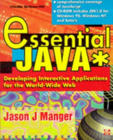 Essential Java: Developing Interactive Applications for the World-Wide Web: Manger, Jason J.
