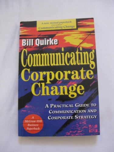 9780077093112: Communicating Corporate Change: A Practical Guide to Communication and Corporate Strategy (McGraw-Hill Business Paperbacks)