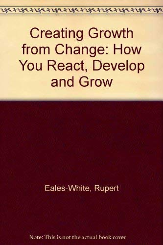 9780077093471: Creating Growth from Change: How You React, Develop and Grow