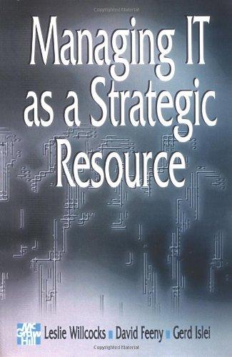 Managing IT As a Strategic Resource: Willcocks, Leslie (Ed.); Feeny, David F. (Ed.); Islei, G. (Ed....