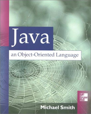 Java: An Object-Oriented Language: Smith, Michael A.
