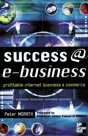 9780077096250: Success at E-business: Best Practice for Profitable Internet Business and Commerce