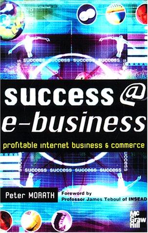9780077096250: Success @ E-Business: Profitable Internet Business and Commerce