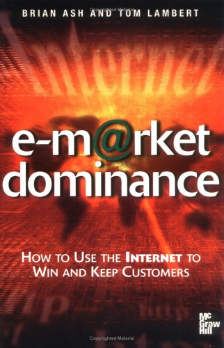 9780077098070: e-Market Dominance: How to Use the Internet to Win & Keep Customers