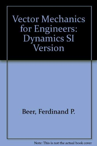 Vector Mechanics for Engineers: Dynamics SI Version (0077098161) by Beer, Ferdinand P.; Johnston, Russell