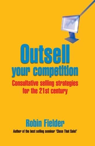 9780077099374: Outsell Your Competition: Consultative Selling Strategies for the 21st Century