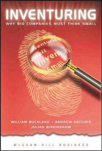 Inventuring: Why Big Companies Must Think Small: Buckland, William, Hatcher,