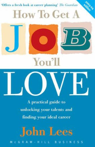 9780077103828: How to Get a Job You'll Love 2003-2004: A Practical Guide to Unlocking Your Talents and Finding Your Ideal Career