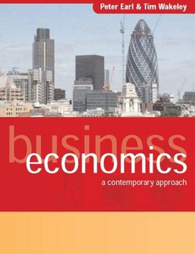 9780077103927: Business Economics: A Contemporary Approach. Peter Earl & Tim Wakeley (UK Higher Education Business Economics)