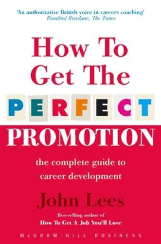 9780077104269: How To Get The Perfect Promotion - A Practical Guide To Improving Your Career Prospects: The Complete Guide to Career Development (UK Professional Business Management / Business)