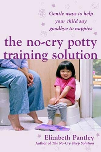 The No-Cry Potty Training Solution: Gentle Ways to Help Your Child Say Good-Bye to Nappies UK ...