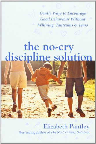 9780077117290: The No-Cry Discipline Solution: Gentle Ways to Encourage Good Behavior Without Whining, Tantrums & Tears. Elizabeth Pantley (UK Professional General Reference General Reference)