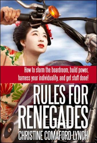9780077117412: Rules for Renegades: How to Storm the Boardroom, Build Power, Harness Your Individuality and Get Stuff Done!